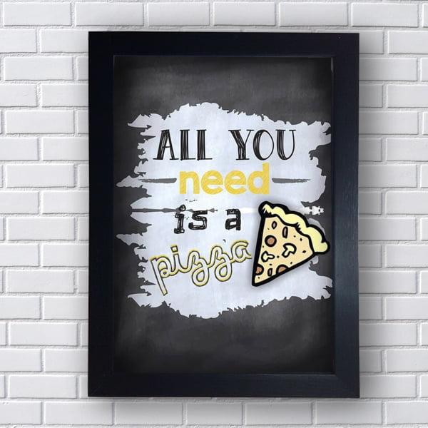 Quadro Decorativo All You Need Is a Pizza
