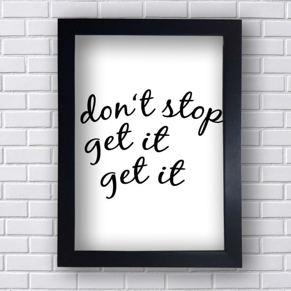 Quadro Decorativo  Don't stop get is get is
