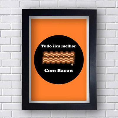 Quadro Decorativo Tudo Fica Melhor com Bacon