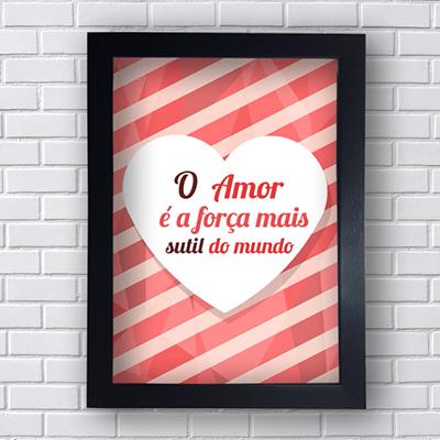 Placa Decorativa O Amor é a Força Mais Sutil do Mundo