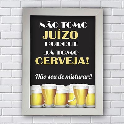 Quadro Decorativo Não Tomo Juízo Porque Já Tomo Cerveja