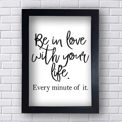 Quadro Decorativo Be in Love With Your Life
