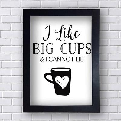 Quadro Decorativo I like Big Cups