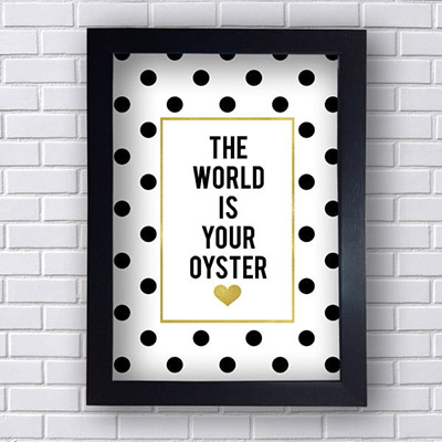 Quadro Decorativo The World is Your Oyster